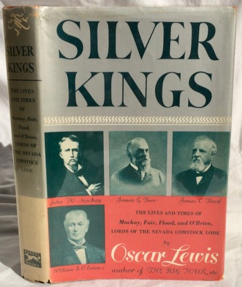 Image for Silver Kings: The Lives and Times of Mackay, Fair, Flood, and O'Brien, Lords of the Nevada Comstock Lode