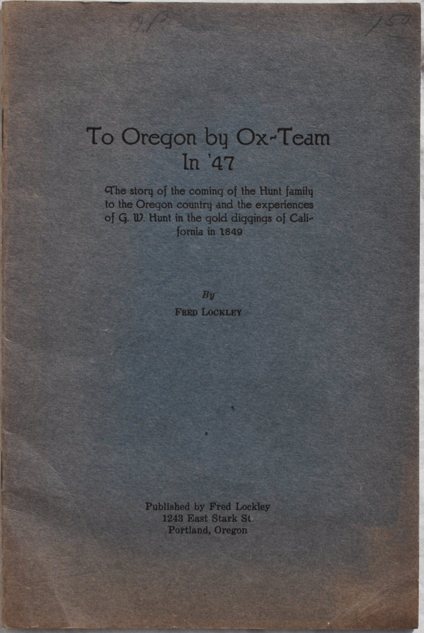 Image for To Oregon by Ox-Team in '47: The Story of the Coming of the Hunt Family to the Oregon Country and the Experiences of G. W. Hunt in the Gold Diggings of California in 1849.
