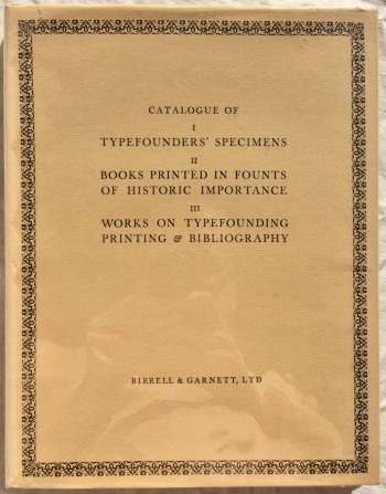 Image for Catalogue of I: Typefounders' Specimens; II: Books Printed in Founts of Historic Importance; III: Works on Typefounding, Printing & Bibliography, Offered for Sale