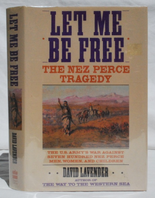 Image for Let Me Be Free: The Nez Perce Tragedy.