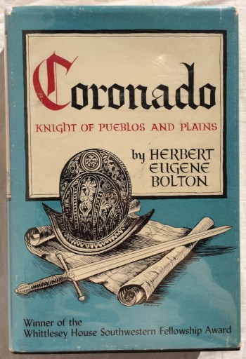 Coronado: Knight of Pueblos and Plains, Bolton, Herbert Eugene