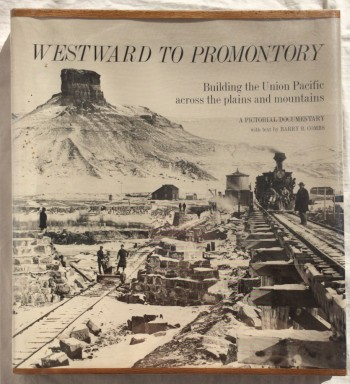 Image for Westward to Promontory: Building the Union Pacific Across the Plains and Mountains: A Pictorial Documentary