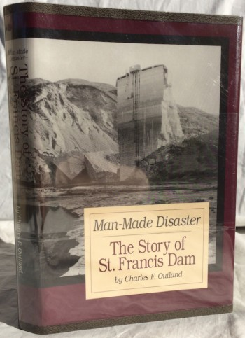 Image for Man-Made Disaster: The Story of St. Francis Dam: Its Place in Southern California's Water System, its Failure and the Tragedy in the Santa Clara River Valley March 12 and 13, 1928