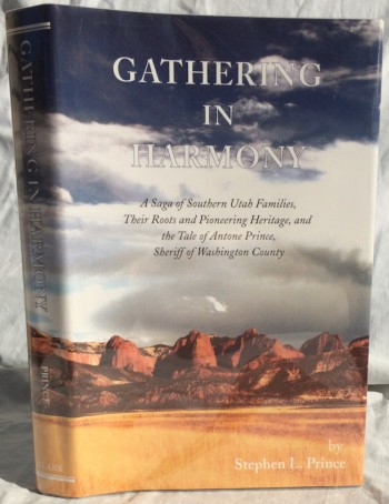 Image for Gathering in Harmony: A Saga of Southern Utah Families, Their Roots and Pioneering Heritage, and the Tale of Antone Prince, Sheriff of Washington County