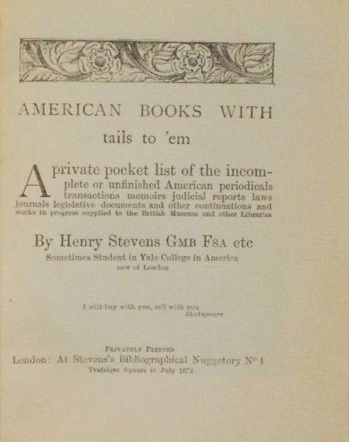 Image for American Books With Tails To 'Em: A Private Pocket List of the Incomplete or Unfinished American Periodicals, Transactions, Memoirs, Judicial Reports, Laws, Journals, Legislative Documents, and Other Continuations and Works in Progress Supplied to the British Museum and Other Libraries