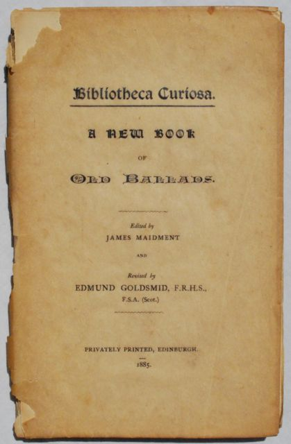 Image for Bibliotheca Curiosa.  A New Book of Old Ballads. Revised by Edmund Goldsmid, F.R.G.S., F.S.A. (Scot.).