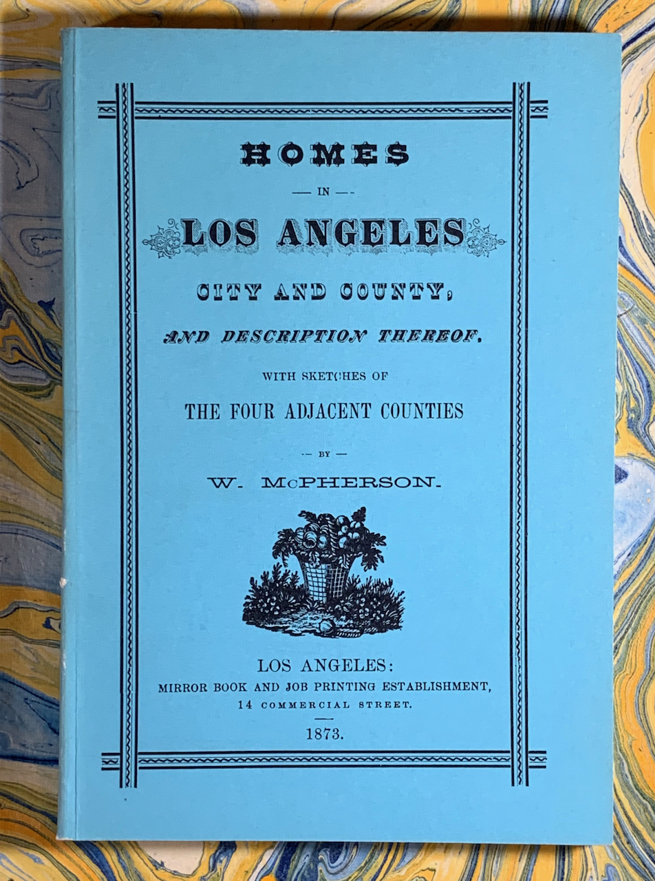 Image for Homes in Los Angeles City and County and Description Thereof, With Sketches of The Four Adjacent Counties; Being an Answer to Inquiries Concerning Their Progress, Attractions and Resources