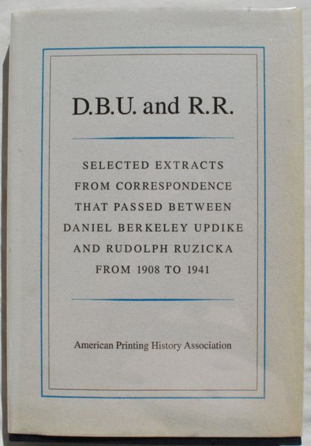 Image for D.B.U. and R.R.: Selected Extracts from Correspondence between Daniel Berkeley Updike and Rudolph Ruzicka from 1908-1941.