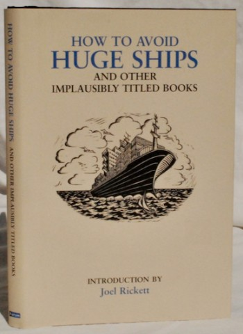 Image for How To Avoid Huge Ships and Other Implausibly Titled Books