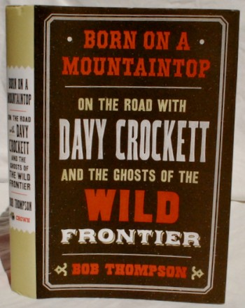 Image for Born on a Mountaintop: On The Road with Davy Crockett and the Ghosts of the Wild Frontier