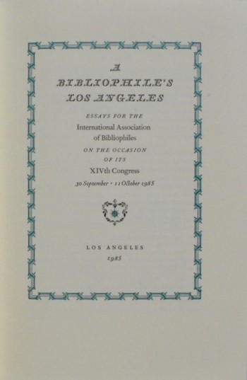 Image for A Bibliophile's Los Angeles: Essays for the International Association of Bibliophiles on the Occasion of its XIVth Congress, 30 September - 11 October 1985