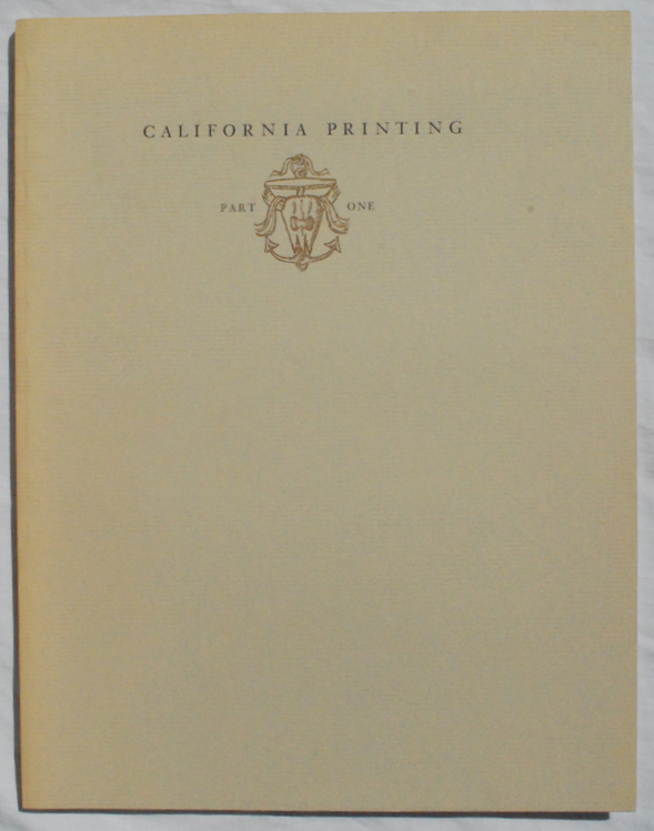 Image for California Printing: A Selected List of Books Which Are Significant Or Representative of a California Style of Printing.  Part I of a Three-Part Series, 1838-1890