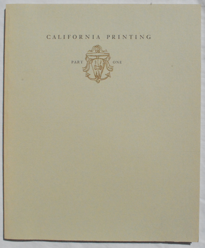 Image for California Printing: A Selected List of Books Which Are Significant Or Representative of a California Style of Printing, Part 1, 1838-1890