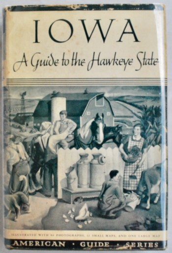 Image for Iowa: A Guide to the Hawkeye State. Compiled and Written by the Federal Writers Project of the Works Progress Administration for the State of Iowa